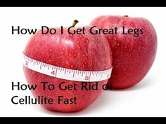 How Do I Get Great Legs - How To Get Rid of Cellulite