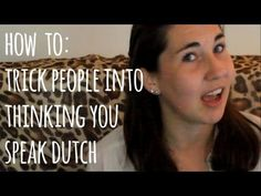 ▶ How To Trick People into Thinking you can Speak Dutch - YouTube Number 4 is so true xD