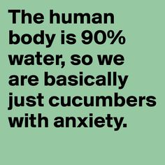 """""""the human body is water, so we are basically just cucumbers with anxiety"""" Clever Quotes, Funny Quotes, Wonder Quotes, Lol So True, Yin Yoga, Guided Meditation, Hopeless Romantic, Human Body, Inspire Me"""