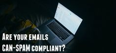 If your emails aren't compliant to the rules of the CAN-SPAM act it can cost you a pretty penny. Read on for 5 simple steps to staying compliant.