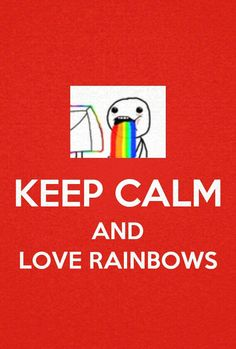There's nothing calm about loving rainbows! Lol
