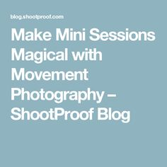 Make Mini Sessions Magical with Movement Photography – ShootProof Blog