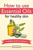 Free Kindle Book -   How To Use Essential Oils For Healthy Skin: A Complete Guide For Beginners (Essential Oil Treasure Chest Book 2) Check more at http://www.free-kindle-books-4u.com/health-fitness-dietingfree-how-to-use-essential-oils-for-healthy-skin-a-complete-guide-for-beginners-essential-oil-treasure-chest-book-2/