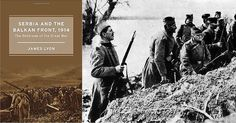 SERBIA AND THE BALKAN FRONT, 1914 – The Outbreak of the Great War – Review by Wayne Osborne