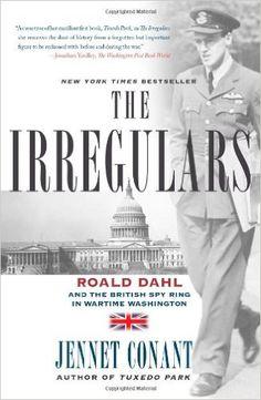 The Irregulars: Roald Dahl and the British Spy Ring in Wartime Washington: Jennet Conant