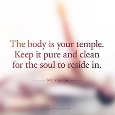 The body is our temple.