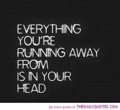 Live By Quotes and Sayings - Wise Quotes and Sayings about Life to Live By - Words of Life - Everything you are running away from is in your...