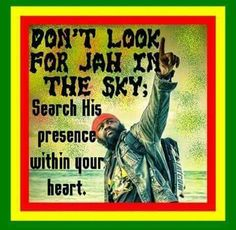 Search the Presence within Your heart! Jah rastafari ~ ✡ ~ Jah rasta for i <⛯> i Am that I Am & I will BE that I will BE in each & every ONE!!! Always Be & ALLways BEcOMe... ~ ॐ~ WE are ONE, 1 LIFE, 1 LOVE, 1 Y☯UNITY. YES Us -> i & i ~ ≖≜≖ ~ JAH WE _/\_ Namaste! )