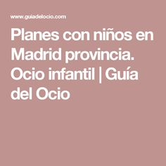 Planes con niños en Madrid provincia. Ocio infantil | Guía del Ocio