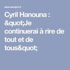 """Cyril Hanouna : """"Je continuerai à rire de tout et de tous"""""""