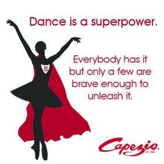 Dance is a superpower. Everybody has it but only a few are brave enough to unleash it.