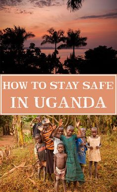 Safety In Uganda | Annual Adventure - advice generally applicable to many third world countries