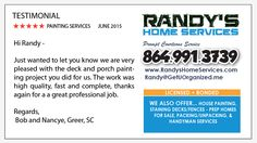 Hi Randy - Just wanted to let you know we are very pleased with the deck and porch painting project you did for us. The work was high quality, fast and complete, thanks again for a a great professional job. Regards Bob and Nancye, Greer SC