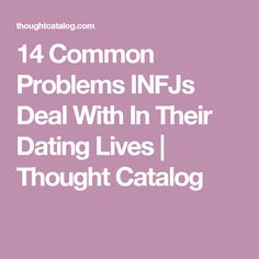 14 Common Problems INFJs Deal With In Their Dating Lives | Thought Catalog
