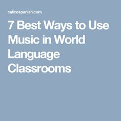 7 Best Ways to Use Music in World Language Classrooms