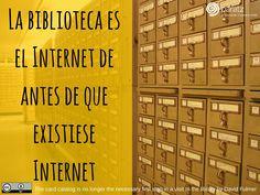 La biblioteca es el Internet de antes de que existiese Internet