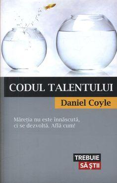 Codul talentului - Daniel Coyle  -  - In aceasta lucrare revolutionara, autorul ofera parintilor, dascalilor, antrenorilor, oamenilor de afaceri si tuturor celo