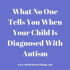 What No One Tells You When Your Child Is Diagnosed With Autism