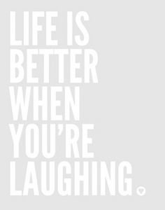 live is better when you're laughing