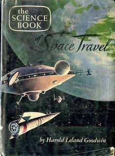 The Science Book of Space Travel by Harold Leland Goodwin, Illustrated by Jack Coggins The main driving force of Space Exploration is: Curiosity Science Fiction Books, Pulp Fiction, Space Books, Vintage Space, Vintage Stuff, Classic Sci Fi, Retro Futuristic, Lost In Space, Space Travel