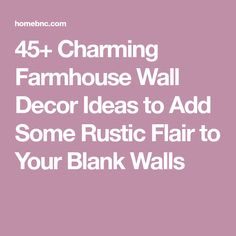 45+ Charming Farmhouse Wall Decor Ideas to Add Some Rustic Flair to Your Blank Walls