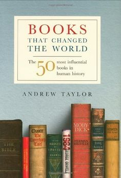 Books That Changed The World: The 50 Most Influential Books in Human History by Taylor Andrew, http://www.amazon.com/dp/1847242545/ref=cm_sw_r_pi_dp_kh3Hpb1PHF89S