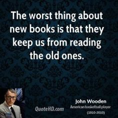 john wooden quotes | john-wooden-john-wooden-the-worst-thing-about-new-books-is-that-they ...