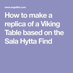 How to make a replica of a Viking Table based on the Sala Hytta Find