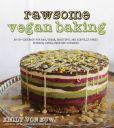 Rawsome Vegan Baking: An Un-cookbook for Raw, Vegan, Beautiful and Sinfully Sweet Cookies, Cakes, Bars & Cupcakes