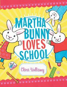 Martha Bunny Loves School by Clara Vulliamy. Published by Albert Whitman and Company, Fall 2013.