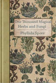"""obscurusbooks: """" Hello, I designed this cover for 1000 Magical Herbs and Fungi by Phylllida Spore and wanted to submit it. Thanks :) """""""
