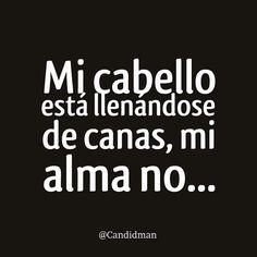 Mi #Cabello está llenándose de #Canas, mi #Alma no...