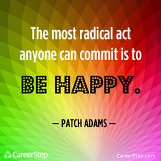 Choose to be HAPPY! Patch Adams, Moving Forward, Motivation Quotes, Acting, Wisdom, Neon Signs, Words, Happy, Style