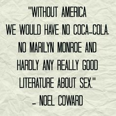 """""""Without America we would have no Coca-Cola, no Marilyn Monroe and hardly any really good literature about sex'"""