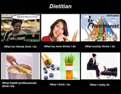 Dietitian - What I really do. I love this! Many of my clients have teased me about not having a couch in my office!