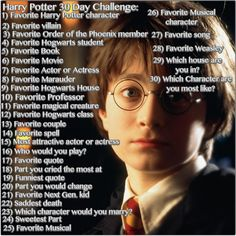 Harry potter 30 day challenge.Dude i have to remember to do this. Totally starting now. Dang it i forgot i knew i would. Well im doing day 2 and 3 now then. Now im on 5 and i missed 3 days. So im just doing them now. I told myself I would remember but I lied so I'm just finishing the rest now