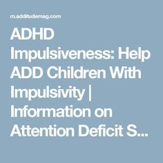 ADHD Impulsiveness: Help ADD Children With Impulsivity | Information on Attention Deficit Symptoms, Treatment, Diagnosis, Parenting, and More - ADDitude