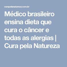 Médico brasileiro ensina dieta que cura o câncer e todas as alergias | Cura pela Natureza