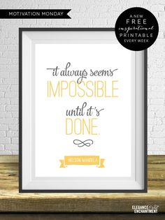 Free Weekly Printable – It always seems impossible until it's done from Elegance & Enchantment