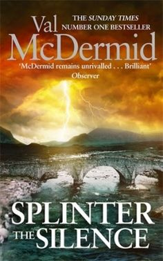 New release in the series featuring Tony Hill and Carol Jordan, Splinter the Silence by Val McDermid