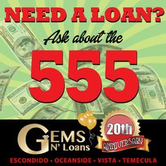 Need a loan? We can help you turn $5.00 into $5,000 in five minutes. Come see us today and ask about the 555!