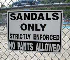 No pumps, no clogs, no tap shoes, no high tops, no slippers, ONLY SANDALS!!! Oh annnnd drop your pants.