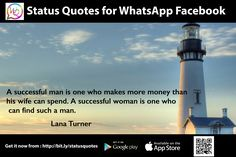 A successful man is one who makes more money than his wife can spend. A successful woman is one who can find such a man. - Lana Turner