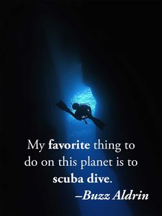 My favourite thing to do on this planet is to scuba dive. –Buzz Aldrin Mine too! Scuba Diving Quotes, Best Scuba Diving, Scuba Diving Gear, Cave Diving, Scuba Diving Magazine, Buzz Aldrin, Maui Vacation, Underwater World, Underwater Quotes