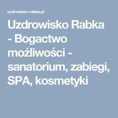 Uzdrowisko Rabka - Bogactwo możliwości - sanatorium, zabiegi, SPA, kosmetyki