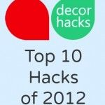 Top 10 Decor Hacks of 2012