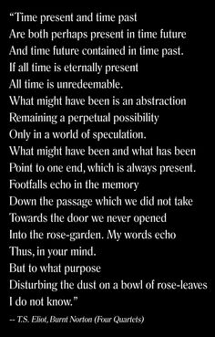 TS Eliot (his four quartets awe my heart)