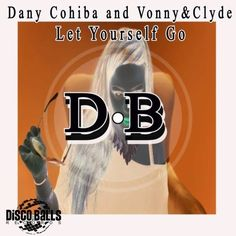 Dany Cohiba and Vonny & Clyde-                          LET YOURSELF GO(Snip)     Deepmix by Vonny & Clyde on SoundCloud