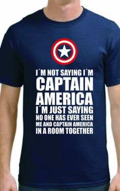 I'm not saying I'm Captain America Funny T-Shirt