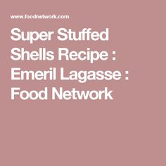Super Stuffed Shells Recipe : Emeril Lagasse : Food Network